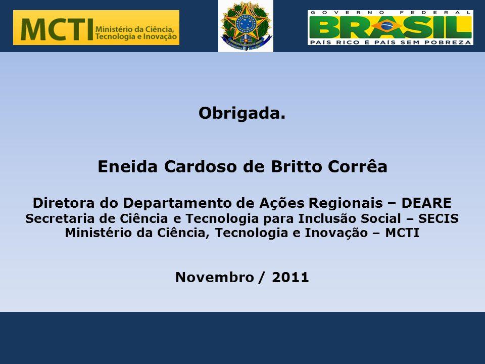 .. Eneida Cardoso de Britto Corrêa Diretora do Departamento de Ações Regionais – DEARE Secretaria de Ciência e Tecnologia para Inclusão Social – SECIS