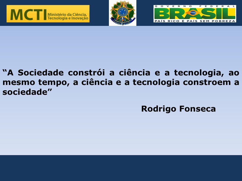 ".. ""A Sociedade constrói a ciência e a tecnologia, ao mesmo tempo, a ciência e a tecnologia constroem a sociedade"" Rodrigo Fonseca"