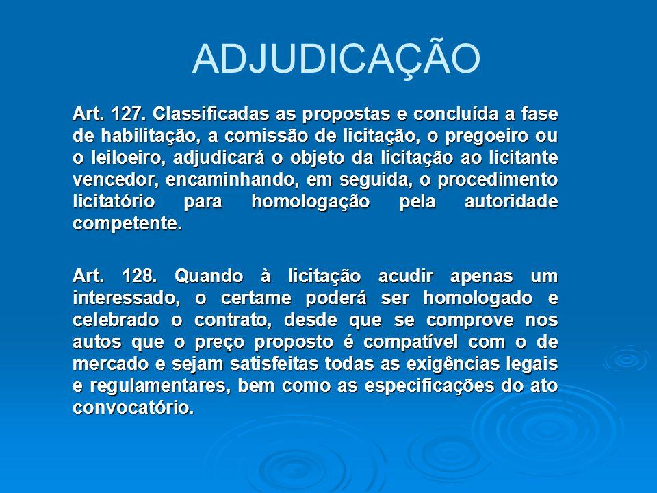 ADJUDICAÇÃO Art. 127. Classificadas as propostas e concluída a fase de habilitação, a comissão de licitação, o pregoeiro ou o leiloeiro, adjudicará o