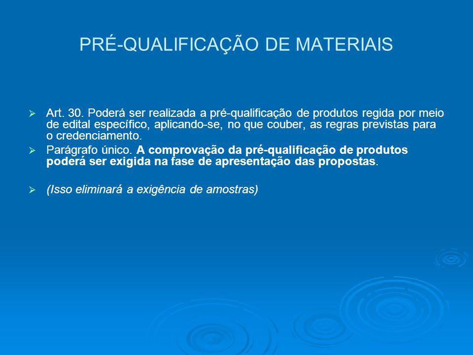 PRÉ-QUALIFICAÇÃO DE MATERIAIS   Art. 30. Poderá ser realizada a pré-qualificação de produtos regida por meio de edital específico, aplicando-se, no