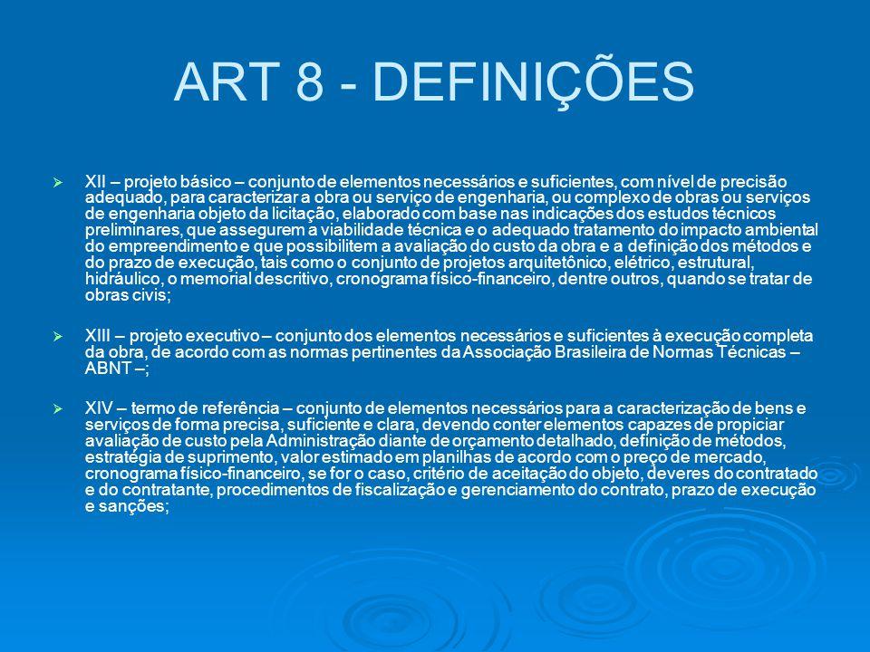 ART 8 - DEFINIÇÕES   XII – projeto básico – conjunto de elementos necessários e suficientes, com nível de precisão adequado, para caracterizar a obr