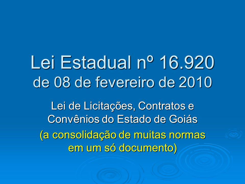 Lei Estadual nº 16.920 de 08 de fevereiro de 2010 Lei de Licitações, Contratos e Convênios do Estado de Goiás (a consolidação de muitas normas em um s