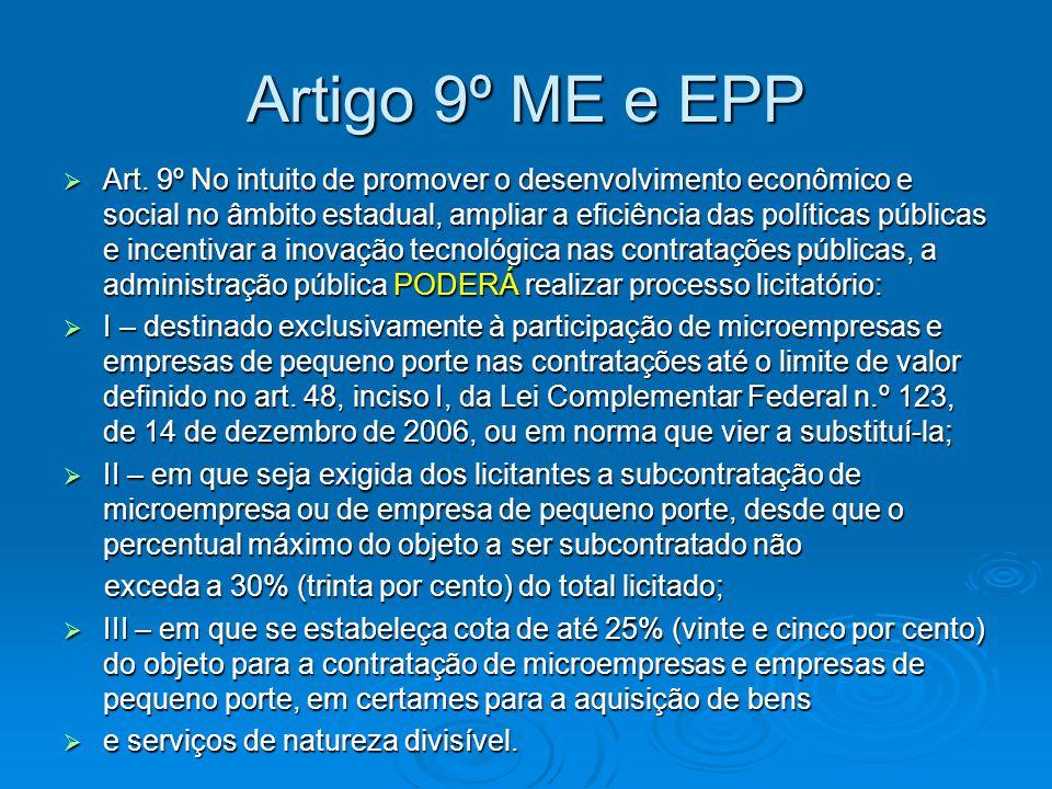 Artigo 9º ME e EPP  Art. 9º No intuito de promover o desenvolvimento econômico e social no âmbito estadual, ampliar a eficiência das políticas públic