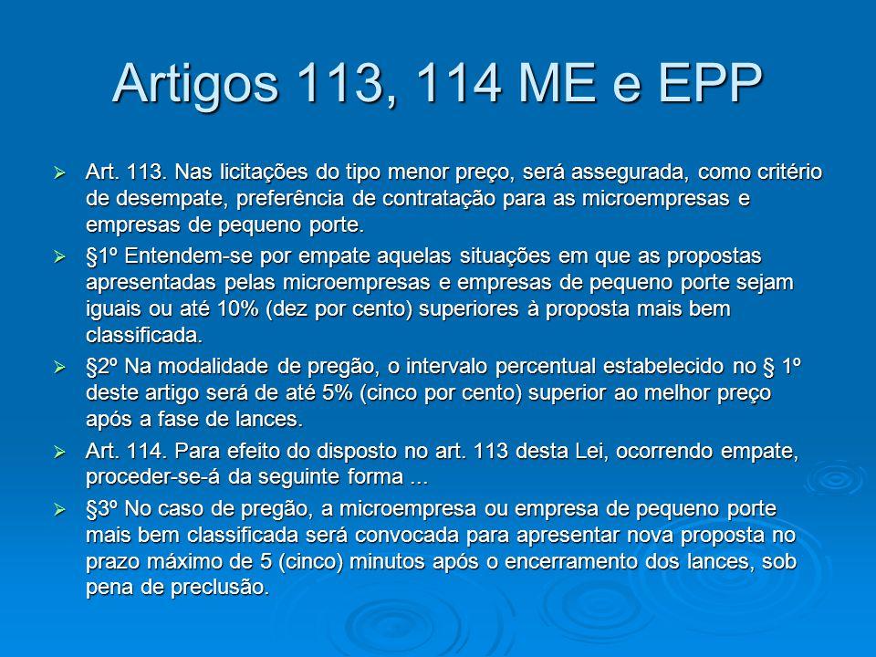 Artigos 113, 114 ME e EPP  Art. 113. Nas licitações do tipo menor preço, será assegurada, como critério de desempate, preferência de contratação para