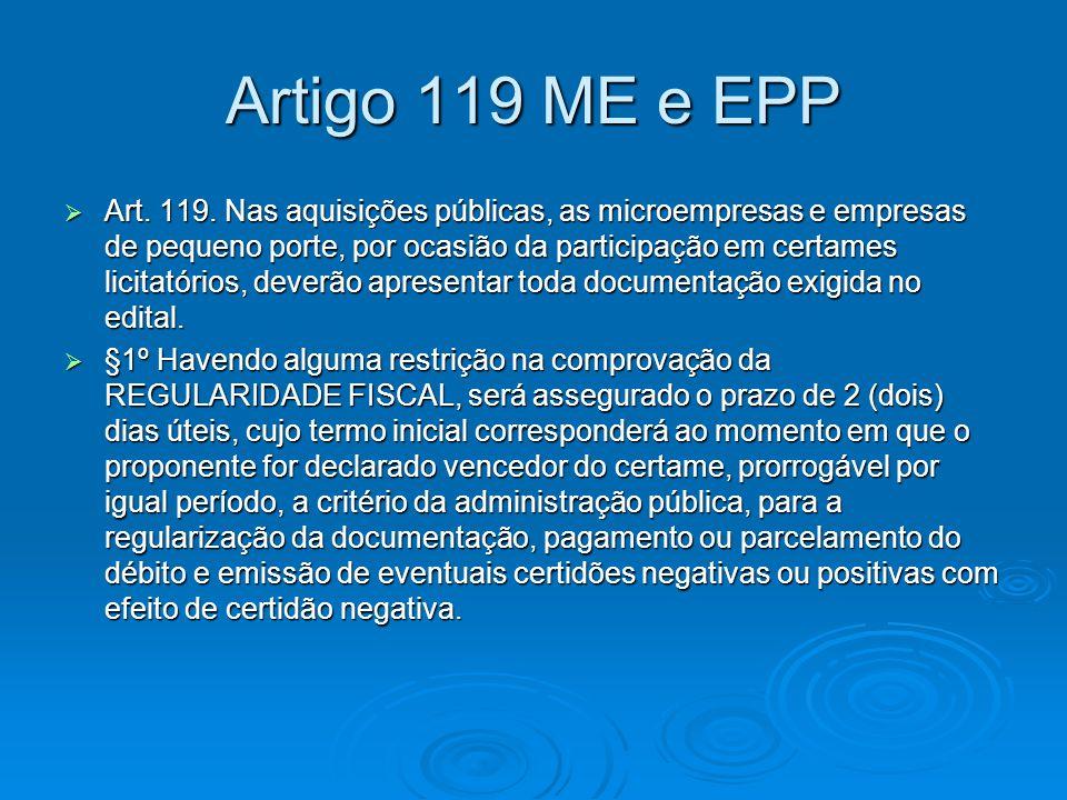 Artigo 119 ME e EPP  Art. 119. Nas aquisições públicas, as microempresas e empresas de pequeno porte, por ocasião da participação em certames licitat