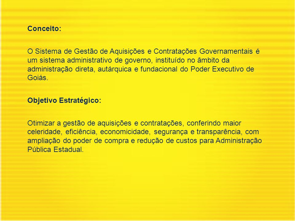 Conceito: O Sistema de Gestão de Aquisições e Contratações Governamentais é um sistema administrativo de governo, instituído no âmbito da administraçã