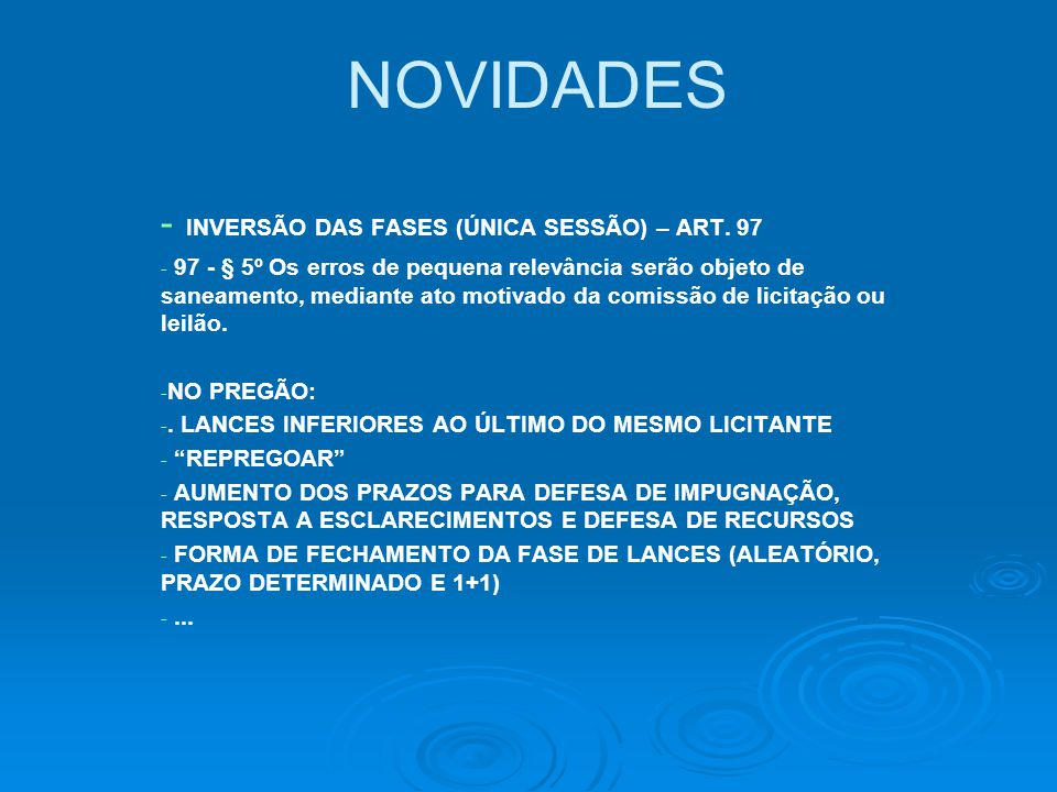 NOVIDADES - - INVERSÃO DAS FASES (ÚNICA SESSÃO) – ART. 97 - - 97 - § 5º Os erros de pequena relevância serão objeto de saneamento, mediante ato motiva
