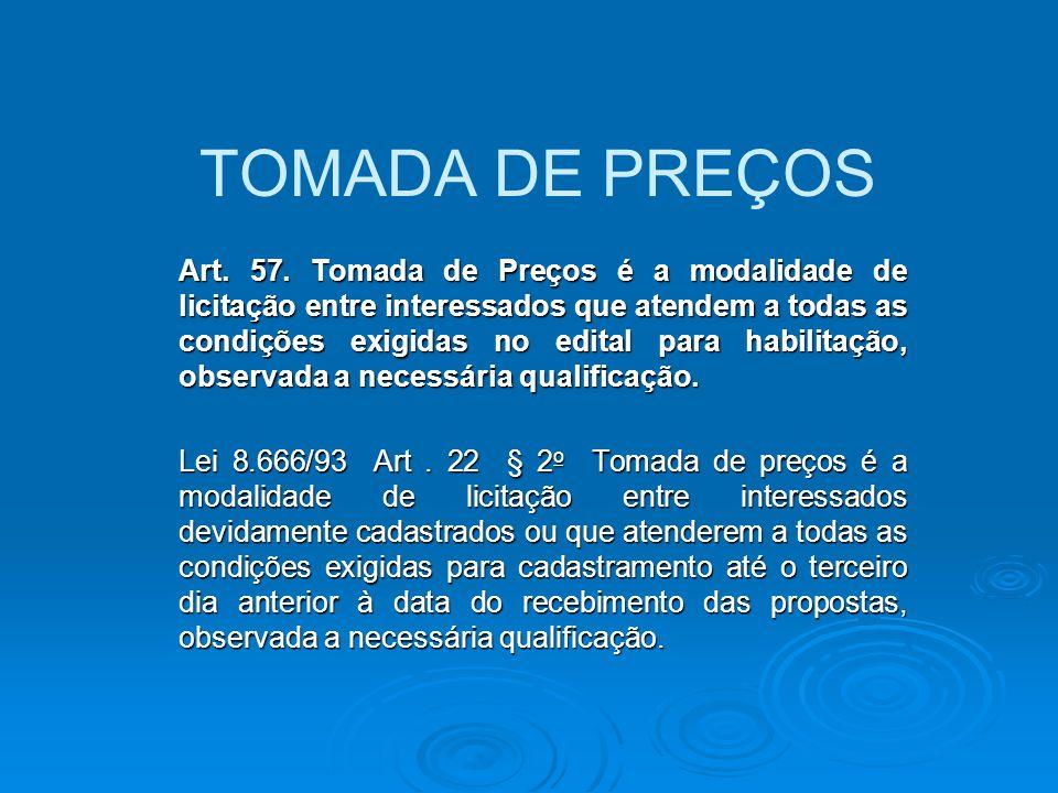 TOMADA DE PREÇOS Art. 57. Tomada de Preços é a modalidade de licitação entre interessados que atendem a todas as condições exigidas no edital para hab