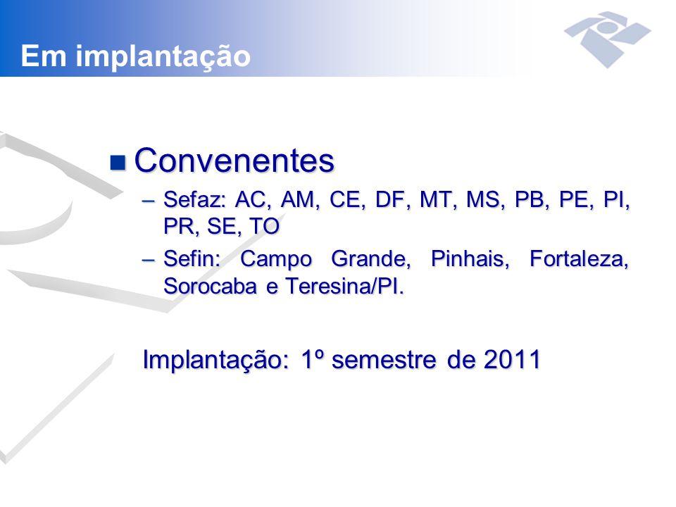 n Convenentes –Sefaz: AC, AM, CE, DF, MT, MS, PB, PE, PI, PR, SE, TO –Sefin: Campo Grande, Pinhais, Fortaleza, Sorocaba e Teresina/PI.