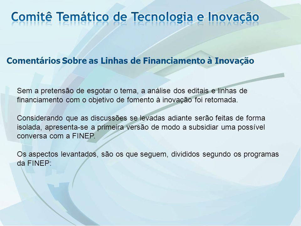 Comentários Sobre as Linhas de Financiamento à Inovação Sem a pretensão de esgotar o tema, a análise dos editais e linhas de financiamento com o objetivo de fomento à inovação foi retomada.