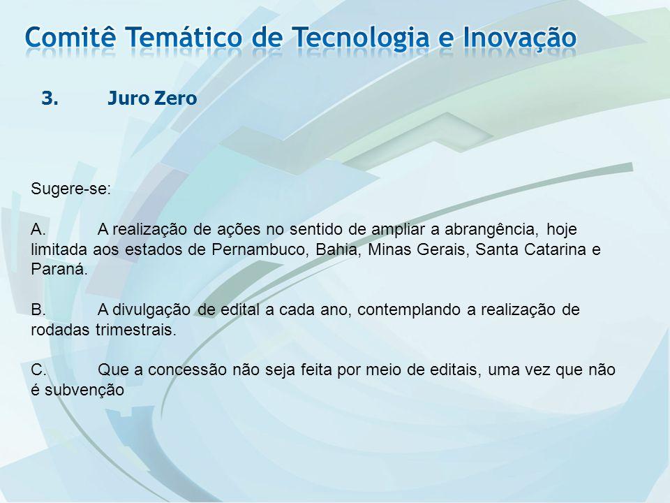 3.Juro Zero Sugere-se: A.A realização de ações no sentido de ampliar a abrangência, hoje limitada aos estados de Pernambuco, Bahia, Minas Gerais, Santa Catarina e Paraná.