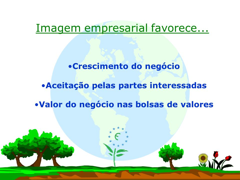 Crescimento do negócio Aceitação pelas partes interessadas Valor do negócio nas bolsas de valores Imagem empresarial favorece...