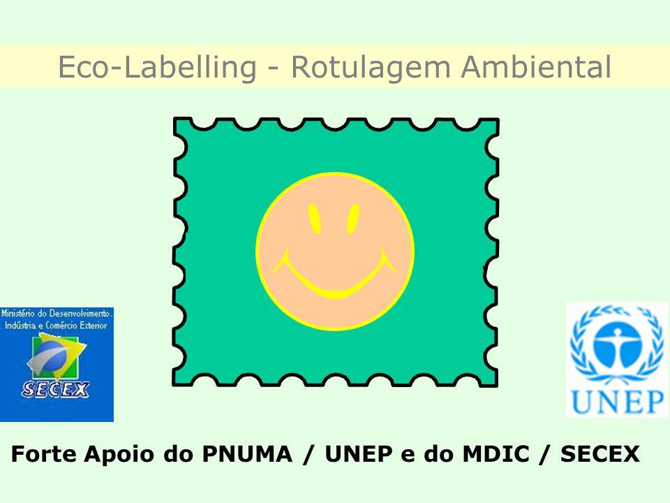 Eco-Labelling - Rotulagem Ambiental Forte Apoio do PNUMA / UNEP e do MDIC / SECEX