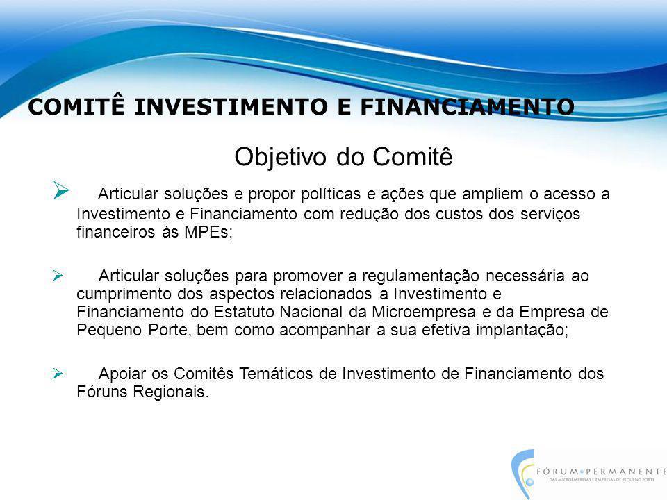 Objetivo do Comitê  Articular soluções e propor políticas e ações que ampliem o acesso a Investimento e Financiamento com redução dos custos dos serv