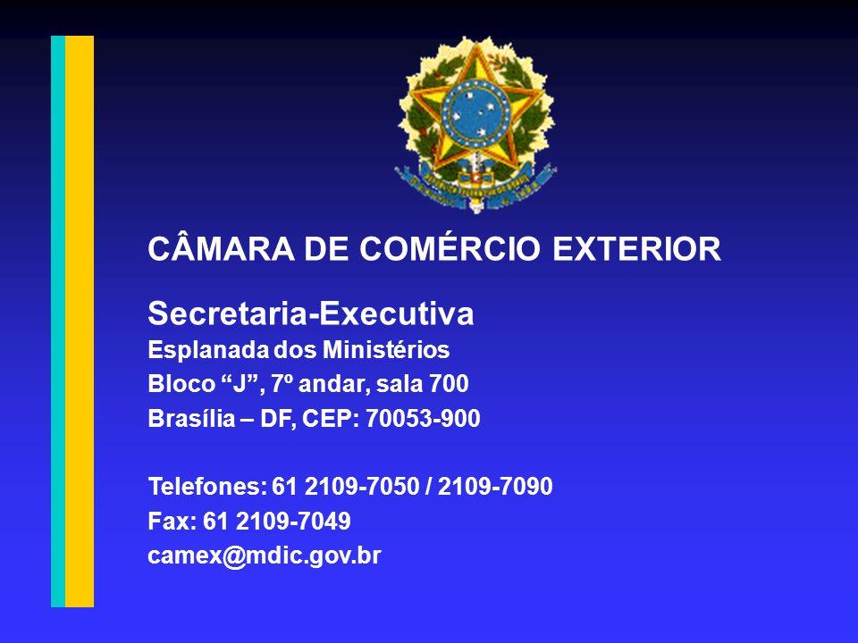 CÂMARA DE COMÉRCIO EXTERIOR Secretaria-Executiva Esplanada dos Ministérios Bloco J , 7º andar, sala 700 Brasília – DF, CEP: 70053-900 Telefones: 61 2109-7050 / 2109-7090 Fax: 61 2109-7049 camex@mdic.gov.br