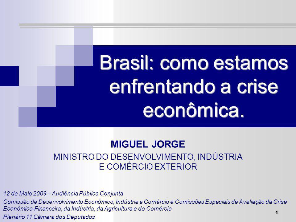 1 MIGUEL JORGE MINISTRO DO DESENVOLVIMENTO, INDÚSTRIA E COMÉRCIO EXTERIOR Brasil: como estamos enfrentando a crise econômica.