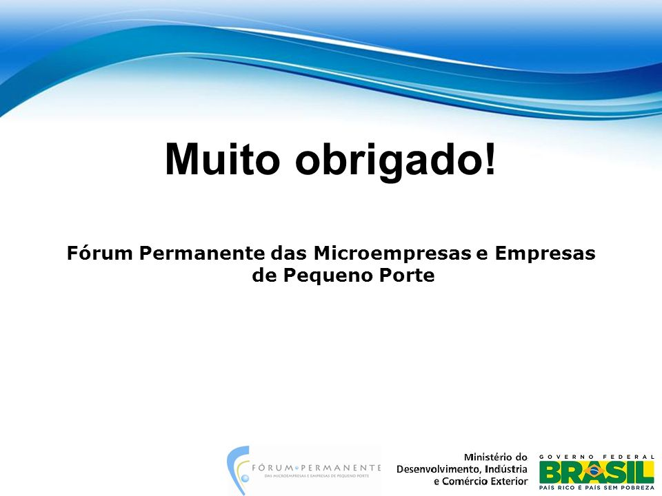 Muito obrigado! Fórum Permanente das Microempresas e Empresas de Pequeno Porte