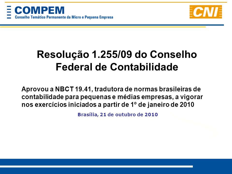 Resolução 1.255/09 do Conselho Federal de Contabilidade Aprovou a NBCT 19.41, tradutora de normas brasileiras de contabilidade para pequenas e médias empresas, a vigorar nos exercícios iniciados a partir de 1º de janeiro de 2010 Brasília, 21 de outubro de 2010