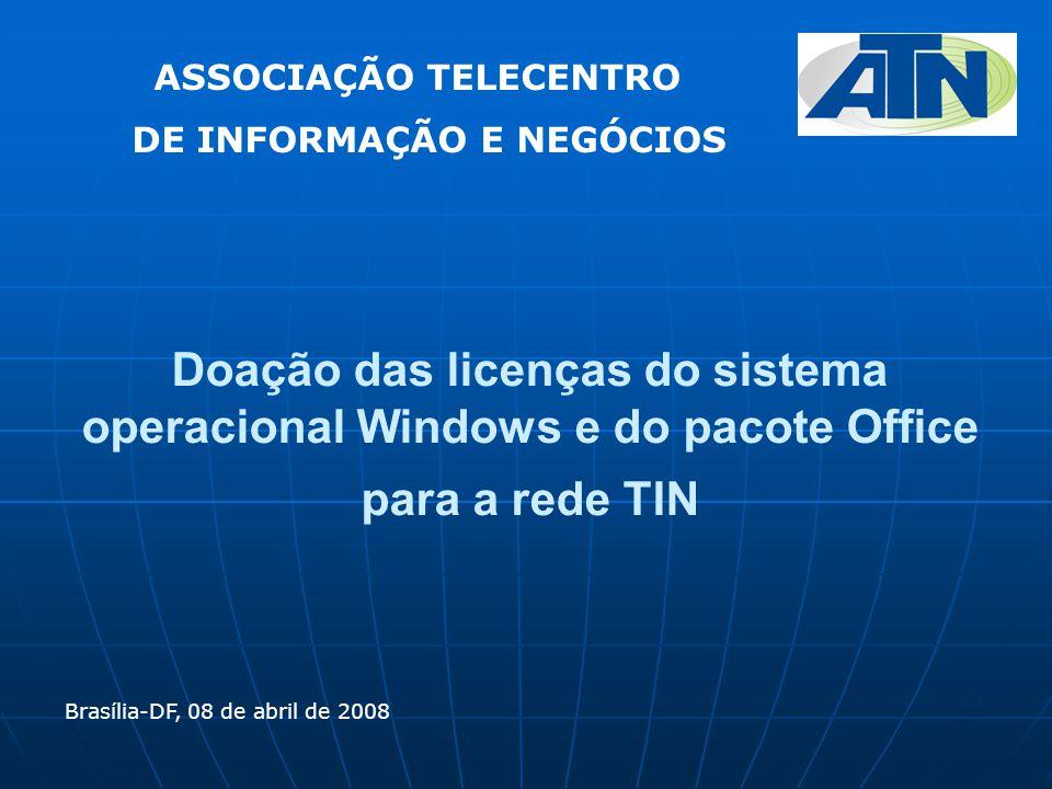 Doação das licenças do sistema operacional Windows e do pacote Office para a rede TIN Brasília-DF, 08 de abril de 2008 ASSOCIAÇÃO TELECENTRO DE INFORMAÇÃO E NEGÓCIOS
