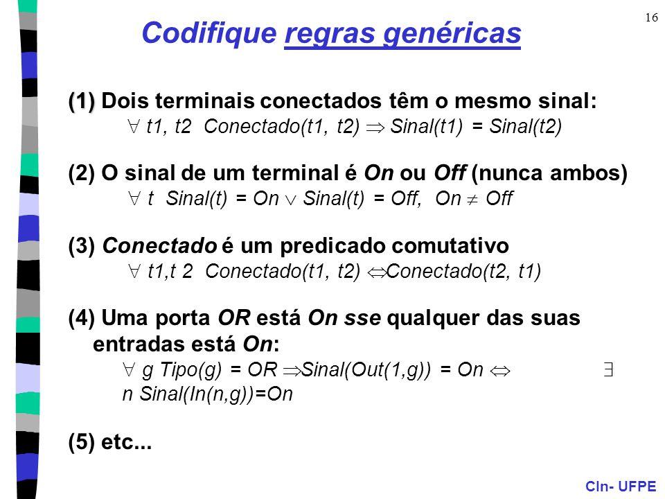CIn- UFPE 16 Codifique regras genéricas (1) (1) Dois terminais conectados têm o mesmo sinal:  t1, t2 Conectado(t1, t2)  Sinal(t1) = Sinal(t2) (2)