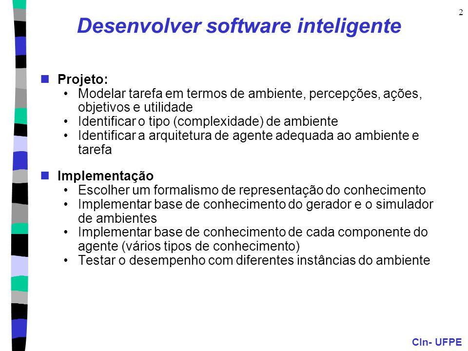CIn- UFPE 2 Desenvolver software inteligente Projeto: Modelar tarefa em termos de ambiente, percepções, ações, objetivos e utilidade Identificar o tip