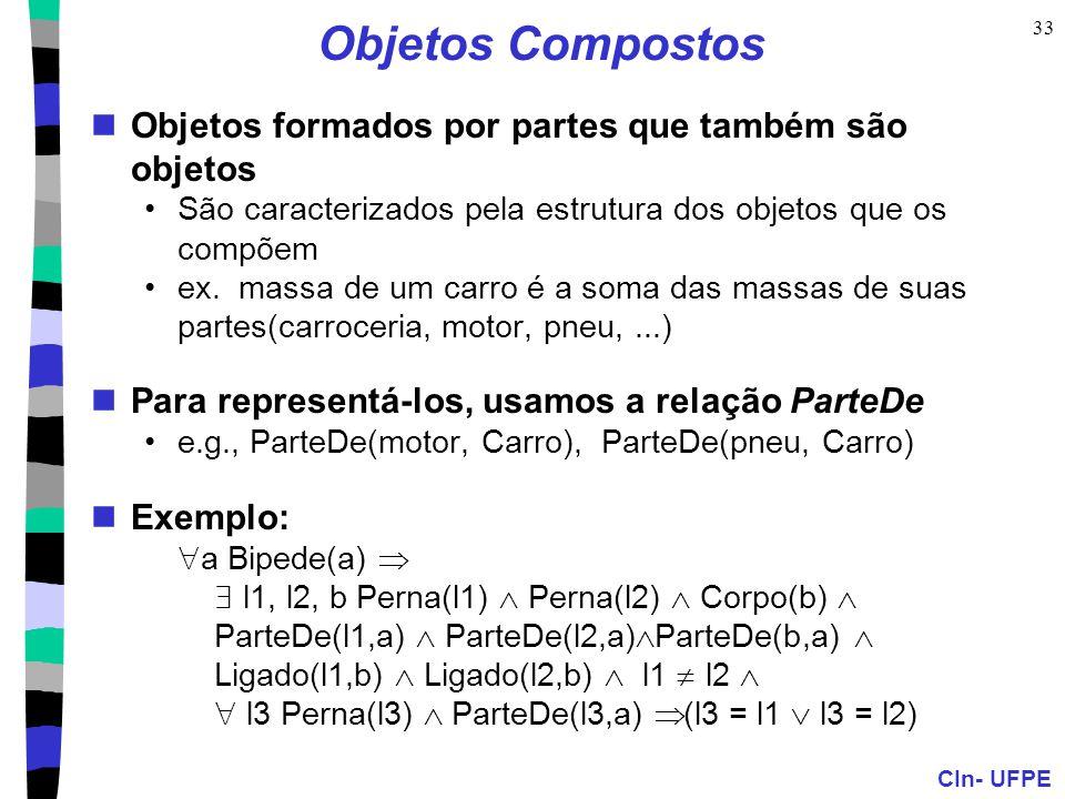 CIn- UFPE 33 Objetos Compostos Objetos formados por partes que também são objetos São caracterizados pela estrutura dos objetos que os compõem ex. mas