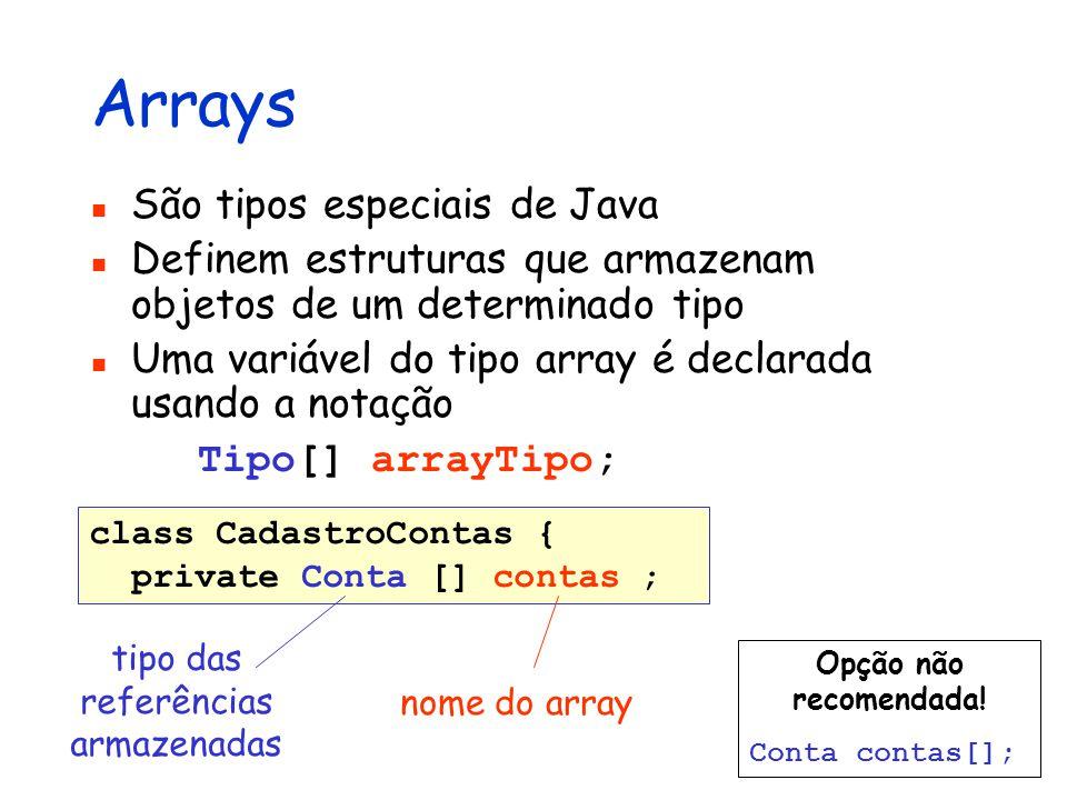 class CadastroContas { private Conta [] contas ; Arrays São tipos especiais de Java Definem estruturas que armazenam objetos de um determinado tipo Um