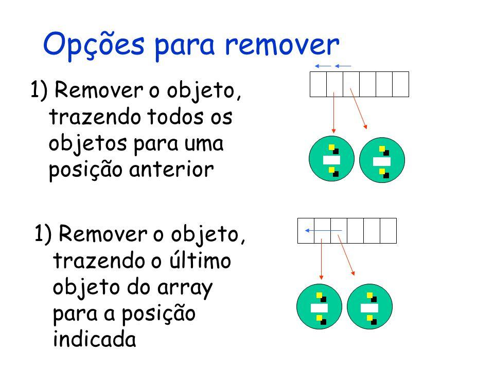 Opções para remover 1) Remover o objeto, trazendo todos os objetos para uma posição anterior 1) Remover o objeto, trazendo o último objeto do array pa