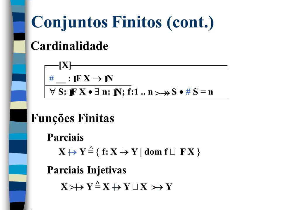 Conjuntos Finitos Intervalos Naturais __.. __ : N  N  P N  m, n: N  m.. n = { i: N | m  i  n } Conjunto dos Subconjuntos Finitos de X F X =