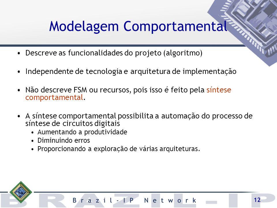 12 Modelagem Comportamental Descreve as funcionalidades do projeto (algoritmo) Independente de tecnologia e arquitetura de implementação Não descreve