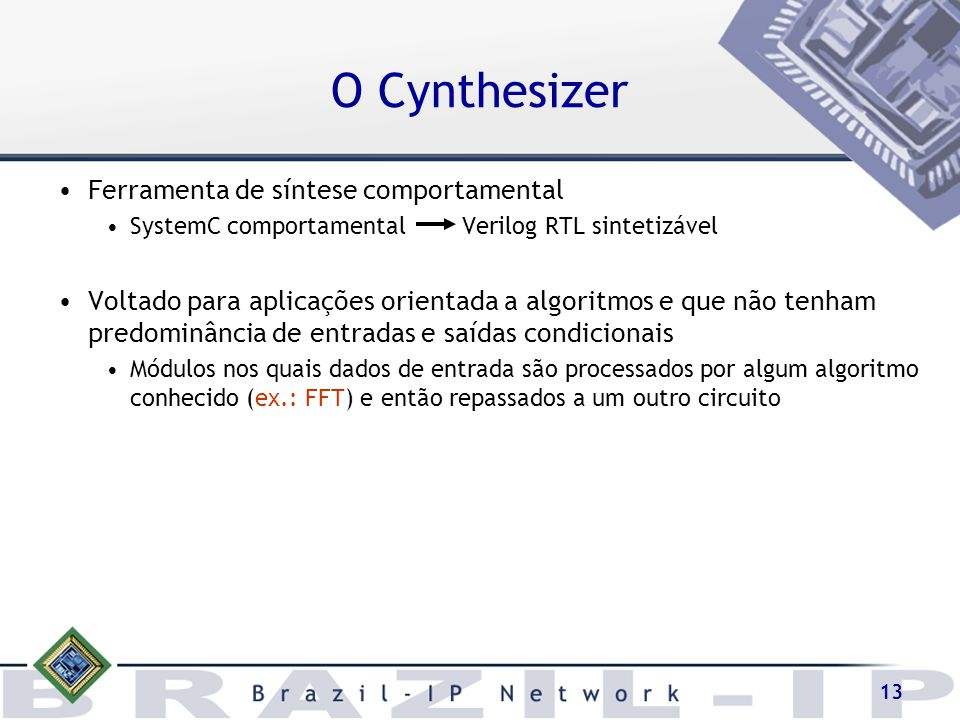 13 O Cynthesizer Ferramenta de síntese comportamental SystemC comportamental Verilog RTL sintetizável Voltado para aplicações orientada a algoritmos e