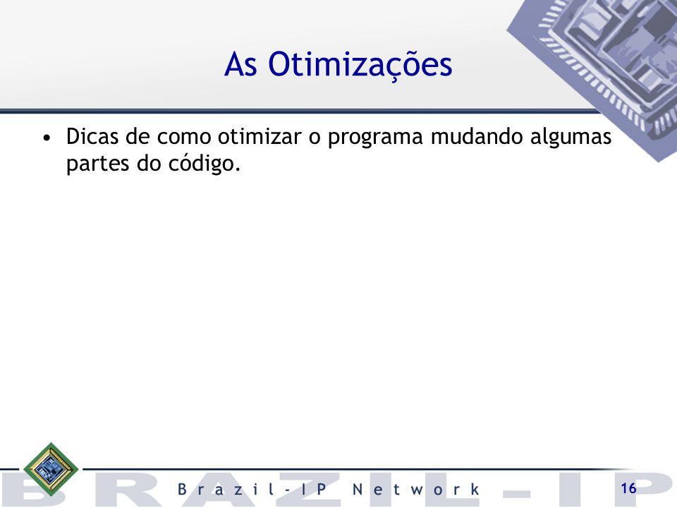 16 As Otimizações Dicas de como otimizar o programa mudando algumas partes do código.