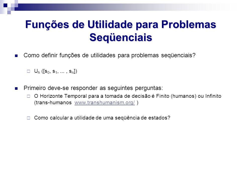 Funções de Utilidade para Problemas Seqüenciais Como definir funções de utilidades para problemas seqüenciais.