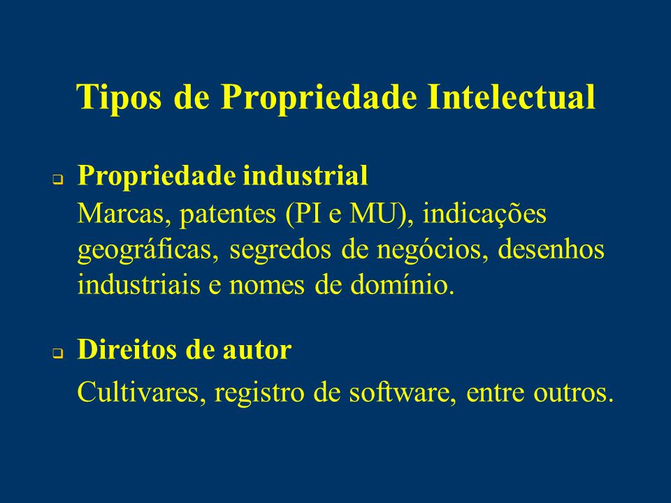Tipos de Propriedade Intelectual  Propriedade industrial Marcas, patentes (PI e MU), indicações geográficas, segredos de negócios, desenhos industriais e nomes de domínio.
