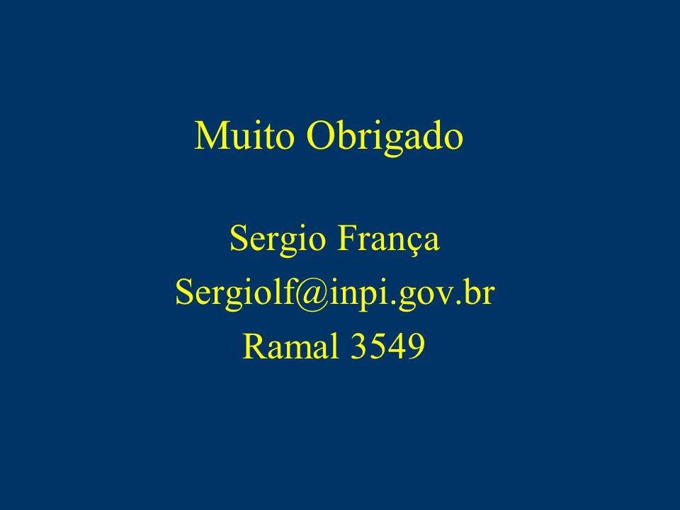 Muito Obrigado Sergio França Sergiolf@inpi.gov.br Ramal 3549