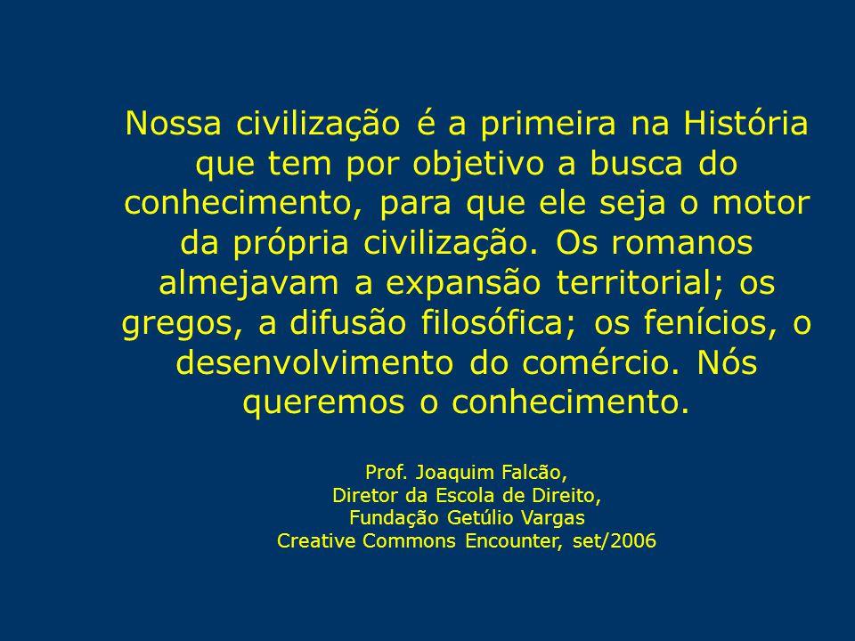 Nossa civilização é a primeira na História que tem por objetivo a busca do conhecimento, para que ele seja o motor da própria civilização.