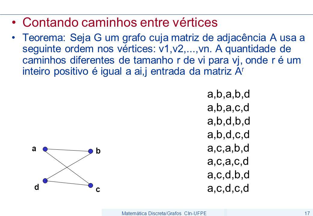 Matemática Discreta/Grafos CIn-UFPE17 Contando caminhos entre vértices Teorema: Seja G um grafo cuja matriz de adjacência A usa a seguinte ordem nos v