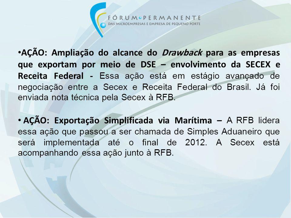 AÇÃO: Ampliação do alcance do Drawback para as empresas que exportam por meio de DSE – envolvimento da SECEX e Receita Federal - Essa ação está em estágio avançado de negociação entre a Secex e Receita Federal do Brasil.