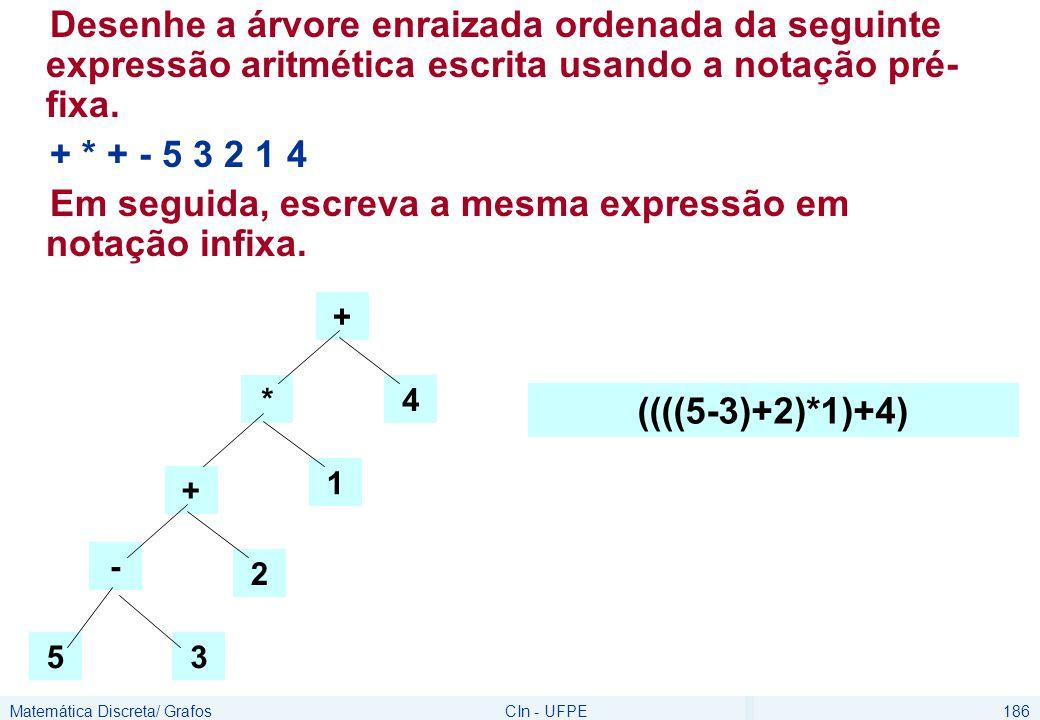 Matemática Discreta/ GrafosCIn - UFPE186 Desenhe a árvore enraizada ordenada da seguinte expressão aritmética escrita usando a notação pré- fixa. + *
