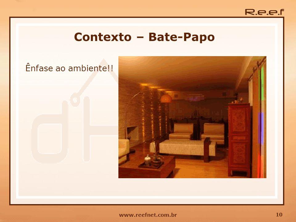 10 www.reefnet.com.br Contexto – Bate-Papo Ênfase ao ambiente!!