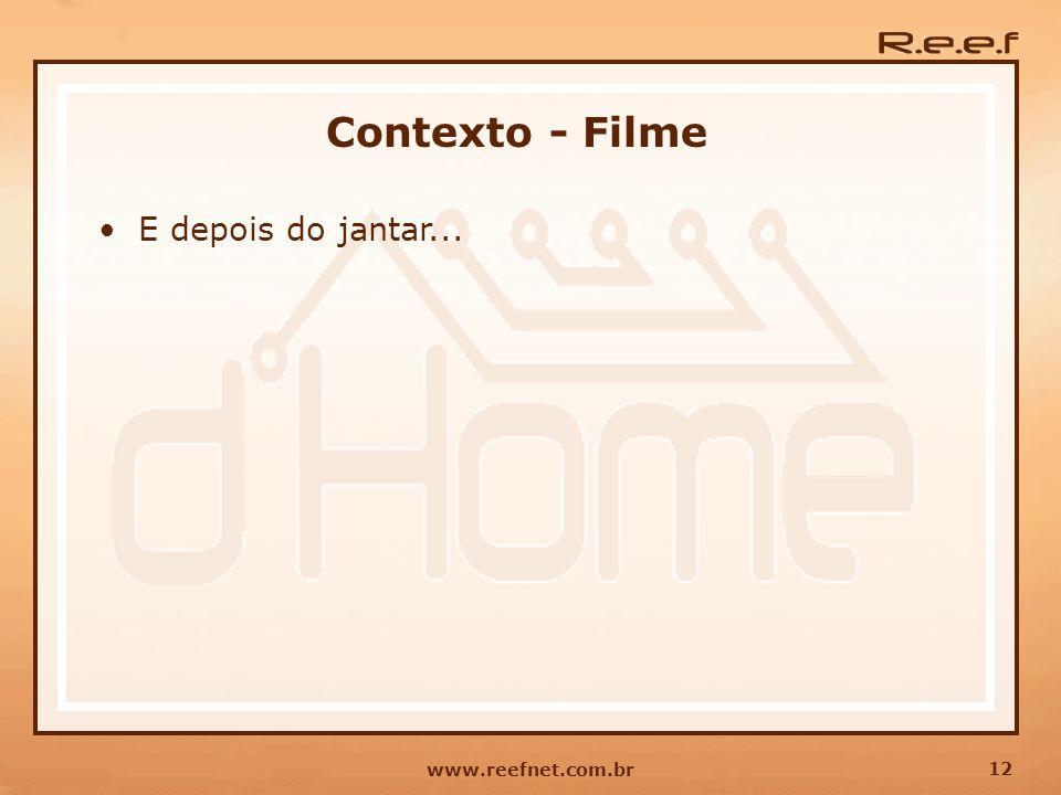 12 www.reefnet.com.br Contexto - Filme E depois do jantar...