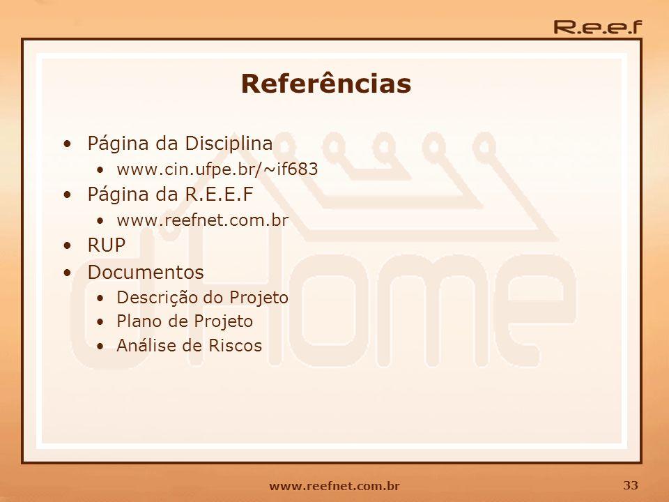 33 www.reefnet.com.br Referências Página da Disciplina www.cin.ufpe.br/~if683 Página da R.E.E.F www.reefnet.com.br RUP Documentos Descrição do Projeto