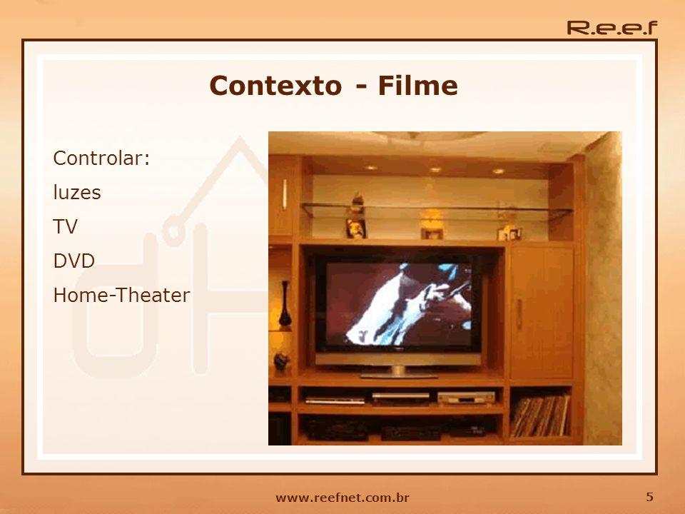 5 www.reefnet.com.br Contexto - Filme Controlar: luzes TV DVD Home-Theater