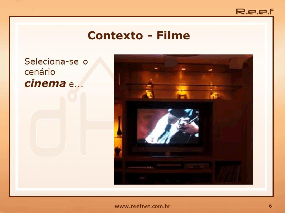 6 www.reefnet.com.br Contexto - Filme Seleciona-se o cenário cinema e...