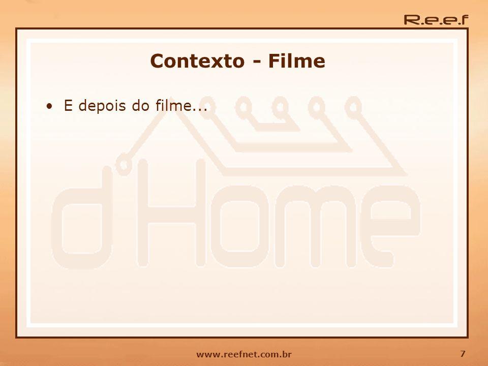 7 www.reefnet.com.br Contexto - Filme E depois do filme...