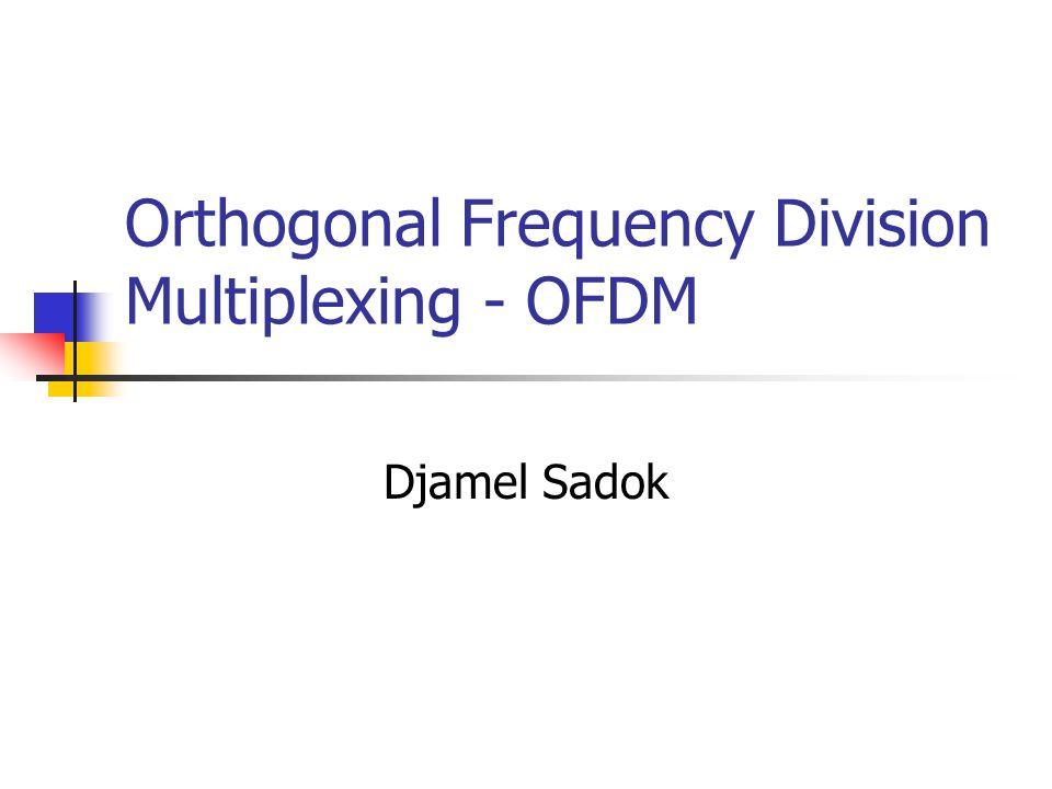Orthogonal Frequency Division Multiplexing - OFDM Djamel Sadok