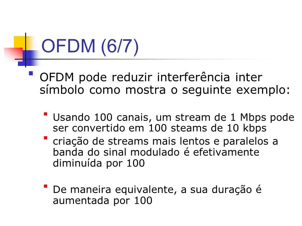 OFDM (6/7) OFDM pode reduzir interferência inter símbolo como mostra o seguinte exemplo: Usando 100 canais, um stream de 1 Mbps pode ser convertido em