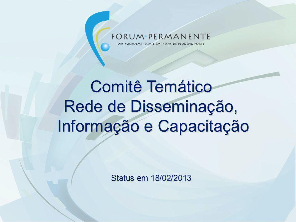 Comitê Temático Rede de Disseminação, Informação e Capacitação Informação e Capacitação Status em 18/02/2013