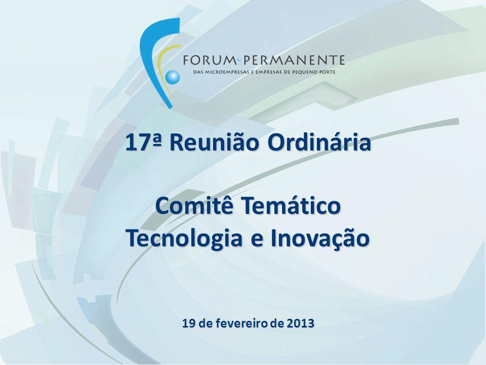 17ª Reunião Ordinária Comitê Temático Tecnologia e Inovação 19 de fevereiro de 2013