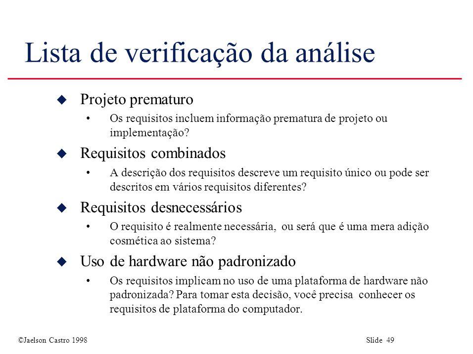 ©Jaelson Castro 1998 Slide 49 Lista de verificação da análise u Projeto prematuro Os requisitos incluem informação prematura de projeto ou implementação.
